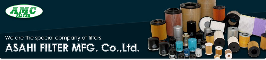 ASAHI FILTER MFG. Co.,Ltd. We are the special company of filters.